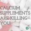 <p>Calcium Supplements are Killing Us</p>
