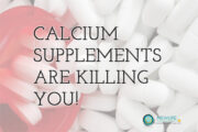 Calcium Supplements are Killing Us