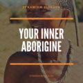 #1: Your Inner Aborigine