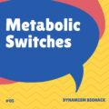 #5: Metabolic Switches