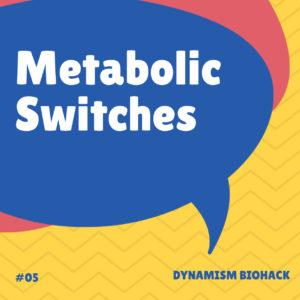 #5: Metabolic Switches