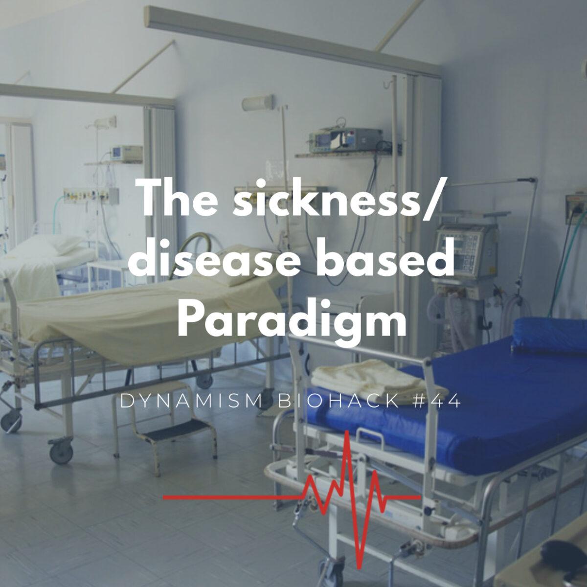 #44: The Sickness/Disease based paradigm
